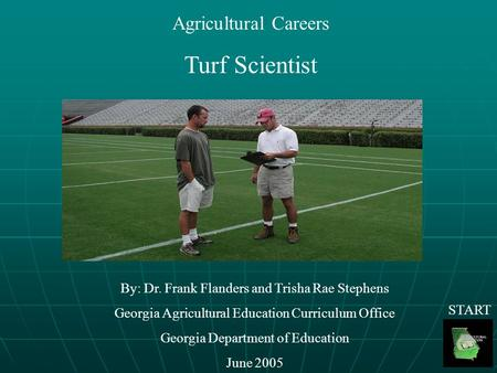 Agricultural Careers Turf Scientist By: Dr. Frank Flanders and Trisha Rae Stephens Georgia Agricultural Education Curriculum Office Georgia Department.