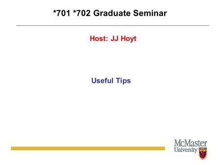 *701 *702 Graduate Seminar Useful Tips Host: JJ Hoyt.