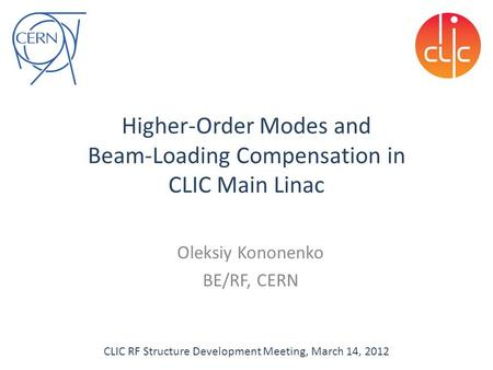 Higher-Order Modes and Beam-Loading Compensation in CLIC Main Linac Oleksiy Kononenko BE/RF, CERN CLIC RF Structure Development Meeting, March 14, 2012.