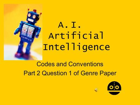 A.I. Artificial Intelligence Codes and Conventions Part 2 Question 1 of Genre Paper.