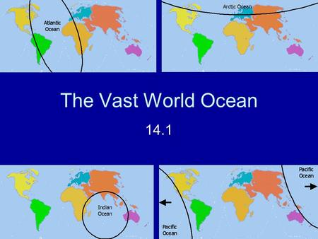 The Vast World Ocean 14.1. Origin of the Oceans The earth is 4.6 billion years old The water that created the oceans came from: –Comets and meteorites:
