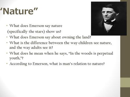 """Nature"" What does Emerson say nature (specifically the stars) show us? What does Emerson say about owning the land? What is the difference between the."