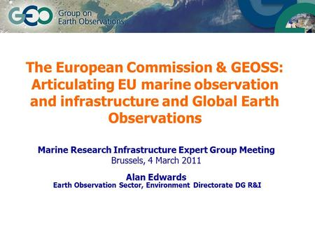 The European Commission & GEOSS: Articulating EU marine observation and infrastructure and Global Earth Observations Marine Research Infrastructure Expert.