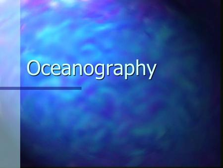 Oceanography. Earth's Oceans Earth is a special planet because of liquid water Earth is a special planet because of liquid water 71% of earth's surface.