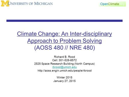 Climate Change: An Inter-disciplinary Approach to Problem Solving (AOSS 480 // NRE 480) Richard B. Rood Cell: 301-526-8572 2525 Space Research Building.