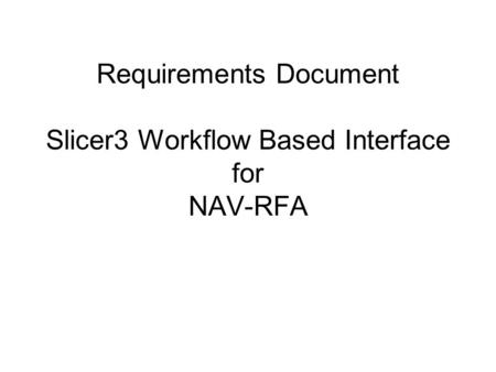 Requirements Document Slicer3 Workflow Based Interface for NAV-RFA.