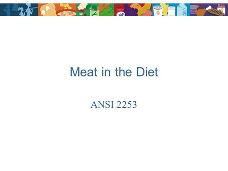Meat in the Diet ANSI 2253. Developing Food Intake Patterns 1.Determine calorie needs 2.Set nutrient goals 3.Calculate nutrient profiles for each food.