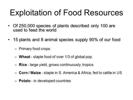 Exploitation of Food Resources Of 250,000 species of plants described only 100 are used to feed the worldOf 250,000 species of plants described only 100.