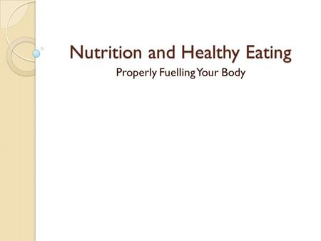 Nutrition and Healthy Eating Properly Fuelling Your Body.