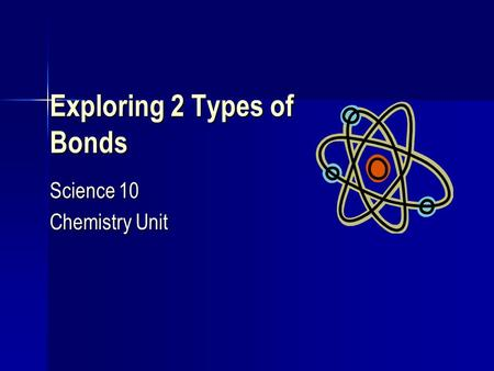 Exploring 2 Types of Bonds Science 10 Chemistry Unit.