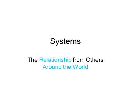 Systems The Relationship from Others Around the World.
