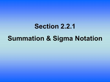 "Section 2.2.1 Summation & Sigma Notation. Sigma Notation Σ is the Greek letter sigma Sigma represents the capital ""S"" in English."