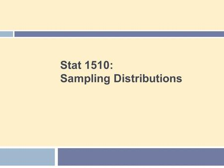 Stat 1510: Sampling Distributions