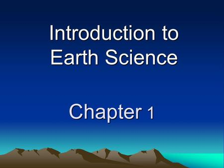 Chapter 1 Introduction to Earth Science. Standards SCSh1. Evaluate the importance of curiosity, honesty, openness, and skeptics in science. SCSh3. Identify.