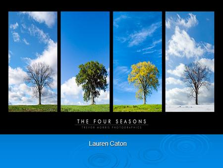 The Four Seasons Lauren Caton. Teks §112.3. Science, Grade 1 (7)Science concepts. The student knows that many types of change occur. The student is expected.