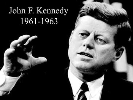 John F. Kennedy 1961-1963. The Election of 1960 closest since 1884 (~119,000) TV debate may have swung election.