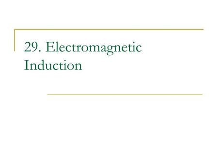 29. Electromagnetic Induction