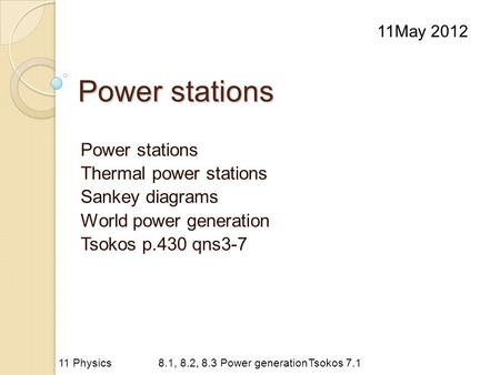 Power stations Thermal power stations Sankey diagrams World power generation Tsokos p.430 qns3-7 11May 2012 11 Physics8.1, 8.2, 8.3 Power generationTsokos.