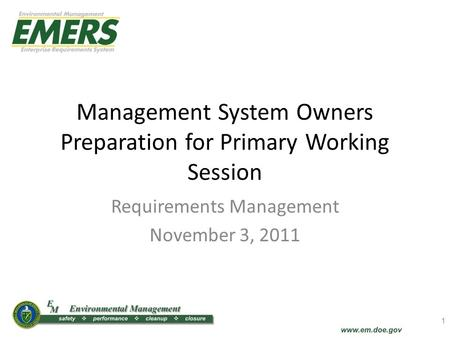 1 Management System Owners Preparation for Primary Working Session Requirements Management November 3, 2011.