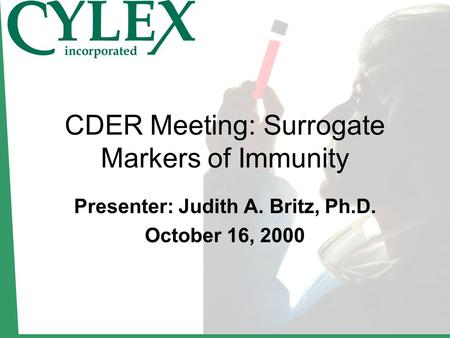 CDER Meeting: Surrogate Markers of Immunity Presenter: Judith A. Britz, Ph.D. October 16, 2000.