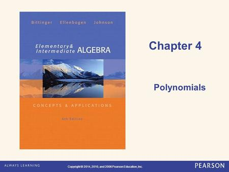 Copyright © 2014, 2010, and 2006 Pearson Education, Inc. Chapter 4 Polynomials.