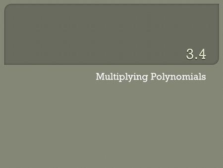 Multiplying Polynomials.  To multiply exponential forms that have the same base, we can add the exponents and keep the same base.