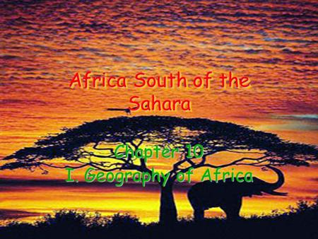 Africa South of the Sahara Chapter 10 I. Geography of Africa.
