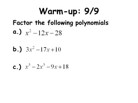 Warm-up: 9/9 Factor the following polynomials a.) b.) c.)