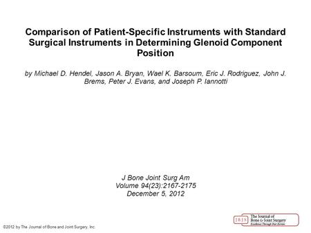 Comparison of Patient-Specific Instruments with Standard Surgical Instruments in Determining Glenoid Component Position by Michael D. Hendel, Jason A.
