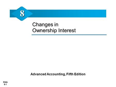 Slide 8-1 Changes in Ownership Interest Advanced Accounting, Fifth Edition 88.
