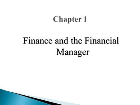 "Finance and the Financial Manager. ""Any legal economic activity to earn profit is called business."" Kinds of Business:  Manufacturing Business  Services."
