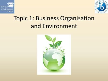 Topic 1: Business Organisation and Environment. 1.4 Stakeholders A stakeholder is any person, group or organisation that is directly or indirectly affected.