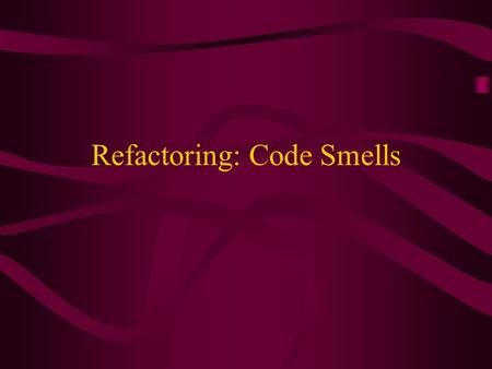 Refactoring: Code Smells. Admin Notes REGISTER FOR BLACKBOARD Watch blackboard site for updates on class as hurricane season approaches.