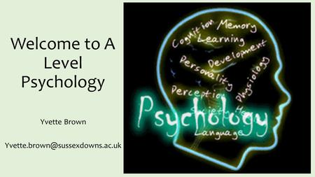 Welcome to A Level Psychology Yvette Brown