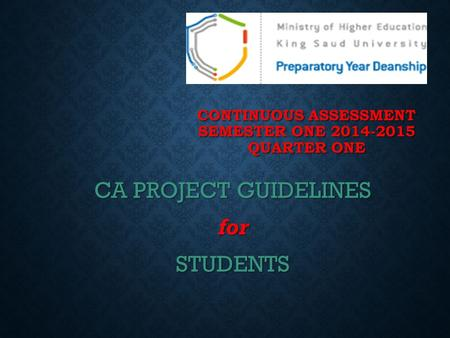 CONTINUOUS ASSESSMENT SEMESTER ONE 2014-2015 QUARTER ONE CA PROJECT GUIDELINES forSTUDENTS.