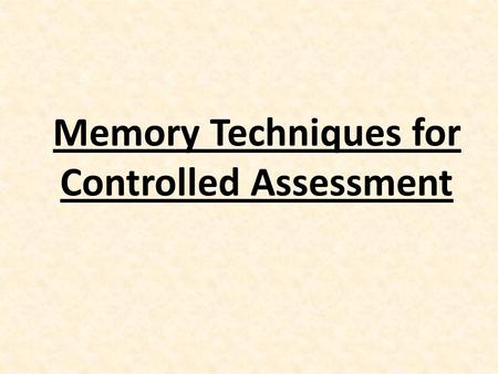 Memory Techniques for Controlled Assessment. Memorise the following ten items. You will see each one for 5 seconds.