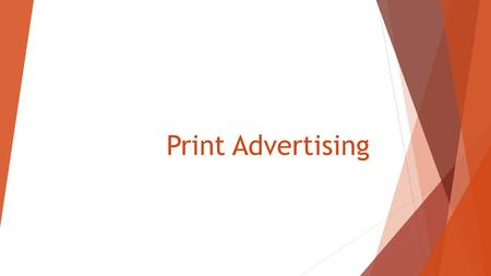 Print Advertising. Learning Objectives 1. Recap on and discuss the key areas of advertising (target audience, slogan, logo, illustration, and connotation)