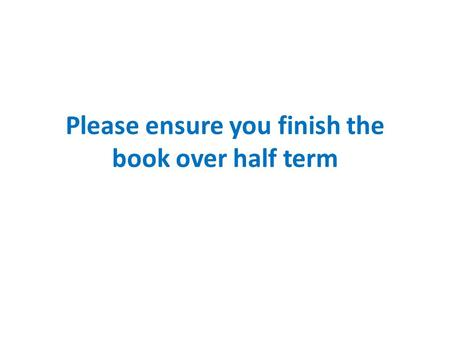 Please ensure you finish the book over half term.
