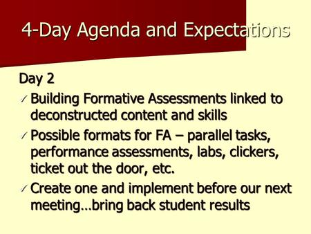 4-Day Agenda and Expectations Day 2 Building Formative Assessments linked to deconstructed content and skills Building Formative Assessments linked to.