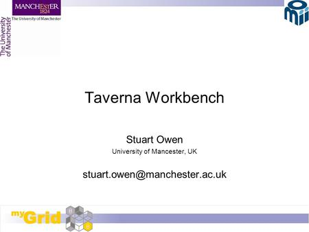 Taverna Workbench Stuart Owen University of Mancester, UK