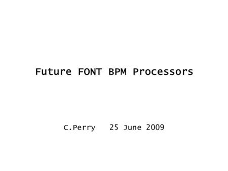 Future FONT BPM Processors C.Perry 25 June 2009. Types of Processor Two types of processor: a) present mixer type b) baseband type Both will be made because: