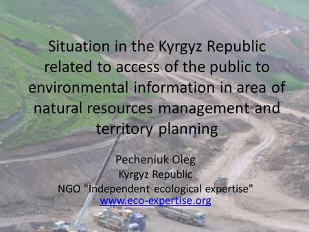 Situation in the Kyrgyz Republic related to access of the public to environmental information in area of natural resources management and territory planning.