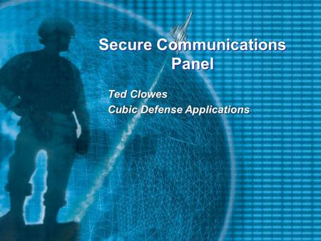 Secure Communications Panel Ted Clowes Cubic Defense Applications Ted Clowes Cubic Defense Applications.