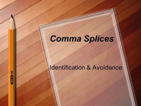 Comma Splices Identification & Avoidance. What is it?? A comma splice is the use of a comma where a period is needed. A fused sentence is one that does.