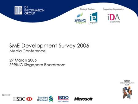 SME Development Survey 2006 Media Conference 27 March 2006 SPRING Singapore Boardroom.