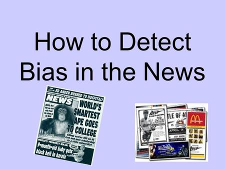 How to Detect Bias in the News. Bias by headline.