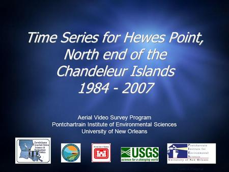 Time Series for Hewes Point, North end of the Chandeleur Islands 1984 - 2007 Aerial Video Survey Program Pontchartrain Institute of Environmental Sciences.