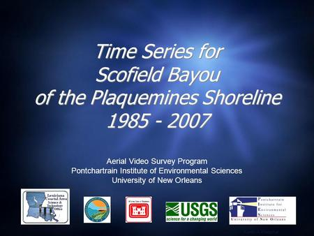 Time Series for Scofield Bayou of the Plaquemines Shoreline 1985 - 2007 Aerial Video Survey Program Pontchartrain Institute of Environmental Sciences University.