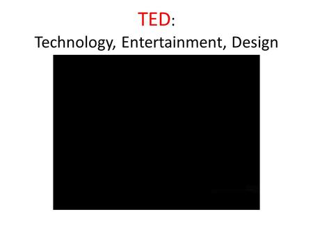 TED : Technology, Entertainment, Design. TED, which stands for Technology, Entertainment, and Design, is a global set of conferences formed to propagate.