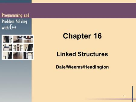 1 Chapter 16 Linked Structures Dale/Weems/Headington.